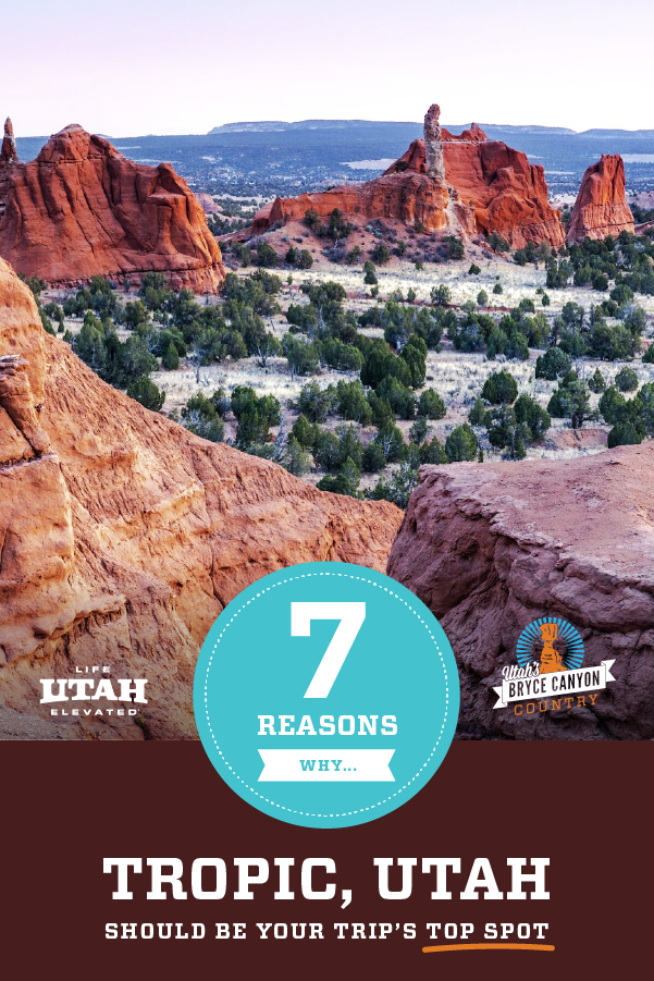 The top spot for you next vacation should be Tropic, Utah and here's 7 reasons why. Among those reasons, you'll find that it's close to national parks, a national monument, a national forest and a state park. It's the epicenter of adventure. 