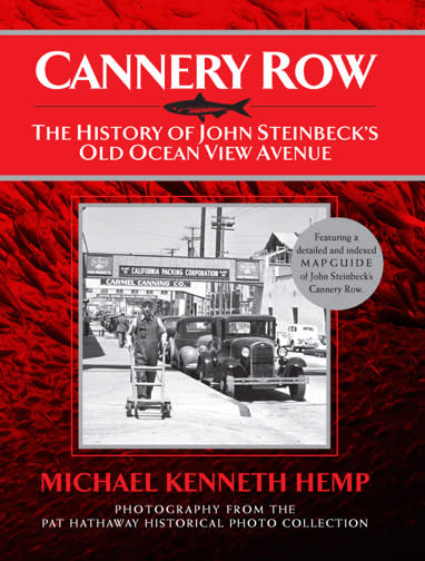 """""""CANNERY ROW, The History of John Steinbeck's Old Ocean View Avenue"""" by Michael Hemp"""