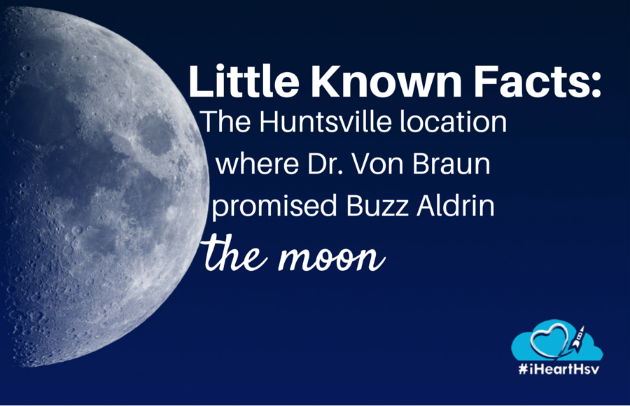 Little Known Facts: The Huntsville, Alabama location where Dr. Von Braun promised Buzz Aldrin the moon via iHeartHsv.com