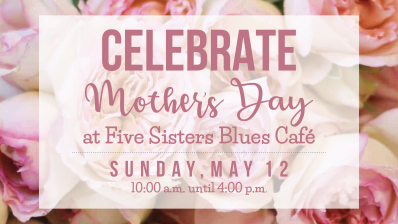 Celebrate Mother's Day at Five Sisters Blues Café