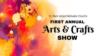 St. Mark UMC's First Annual Arts & Crafts Show