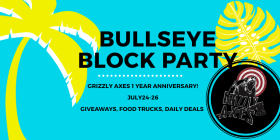 Grizzly Axes Bullseye Block Party - 1 Year Anniversary