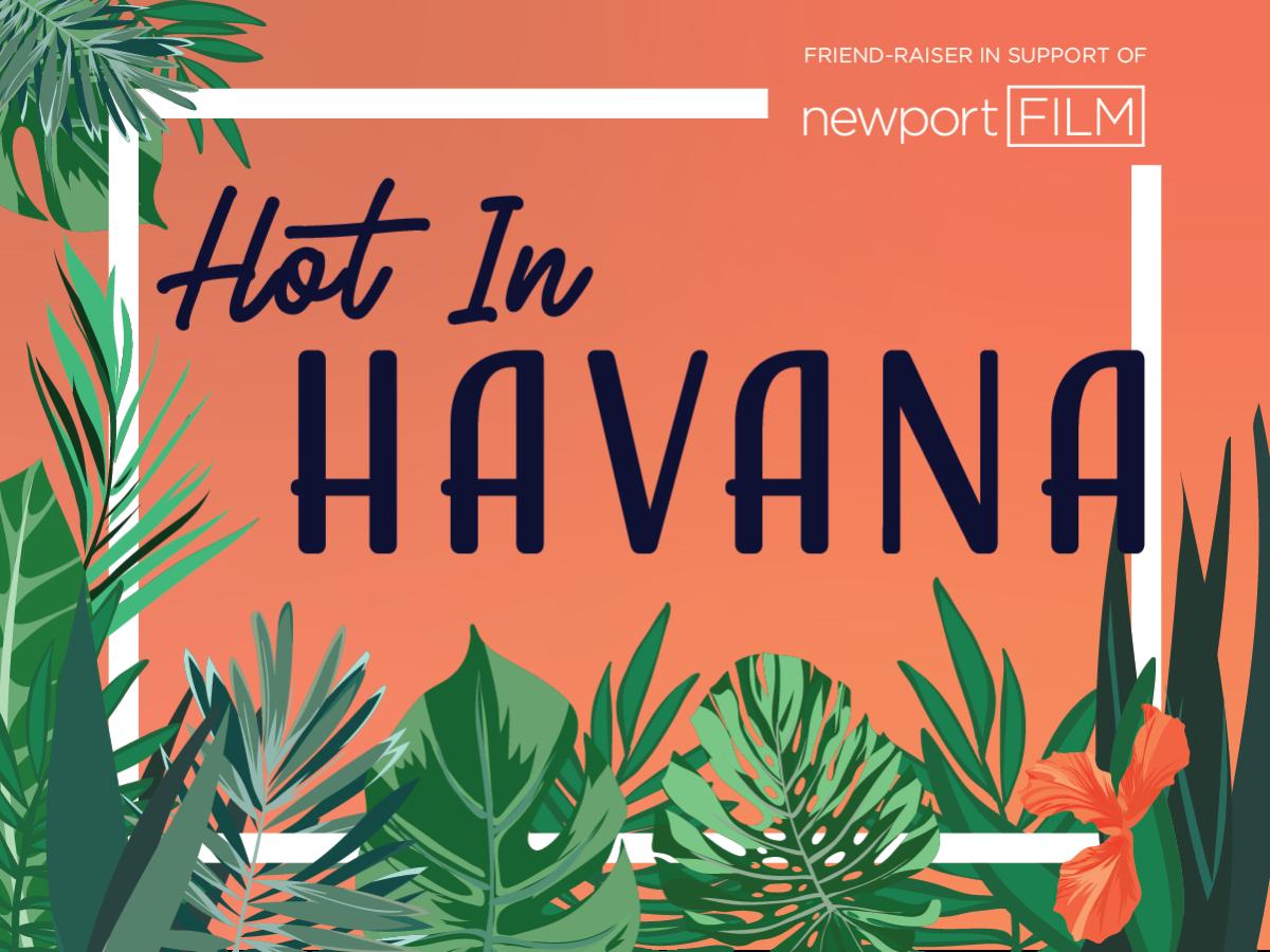 newportFILM Friend-Raiser: Hot in Havana