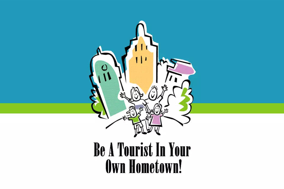 Be A Tourist In Your Own Hometown