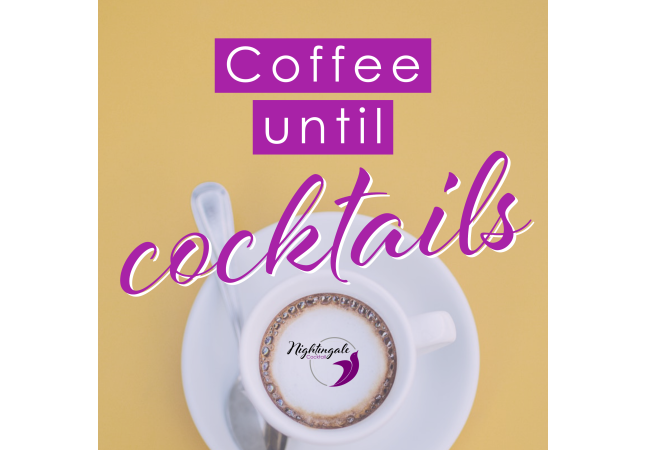 Coffee Until Cocktails