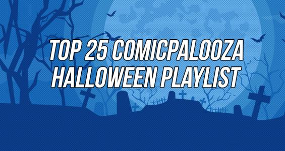 Top 25 Comicpalooza Halloween Playlist