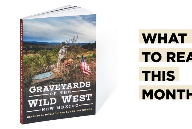 Graveyards of the Wild West: New Mexico (Arcadia), author Heather L. Moulton, New Mexico Magazine