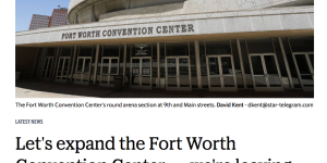 Star Telegram - Let's Expand the FW Convention Center