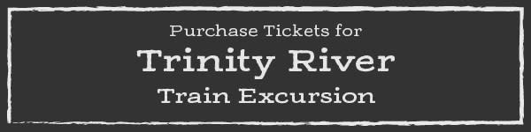 Trinity River Excursion - Purchase Tickets