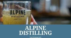Alpine Distilling: Tastemakers of Park City, Utah