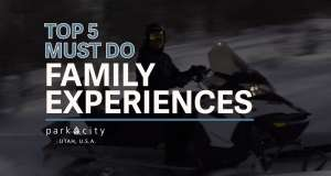 Top 5 Must Do Family Experiences in Park City, Utah