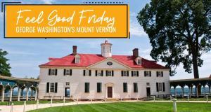 Feel Good Friday: George Washington's Mount Vernon