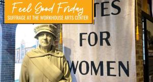 Feel Good Friday: Suffrage at The Workhouse Arts Center (Lucy Burns Museum)