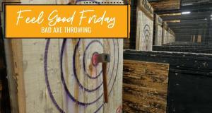 Feel Good Fridays: Bad Axe Throwing