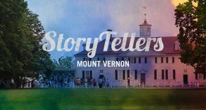 Storytellers Video Series: George Washington's Mount Vernon
