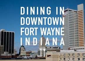 Dining in Downtown Fort Wayne | Visit Fort Wayne