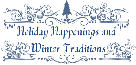 Holiday Happenings and Winter Traditions