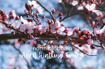 April Walking Tours in North Alabama