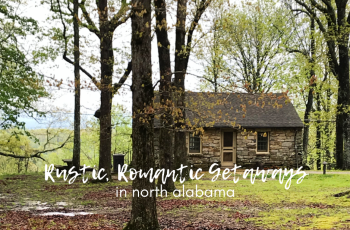 Rustic Romantic Getaways in North Alabama