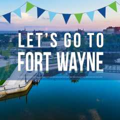 Let's Go to Fort Wayne