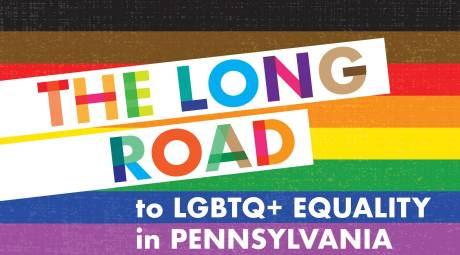 The Long Road to LGBTQ+ Equality in Pennsylvania