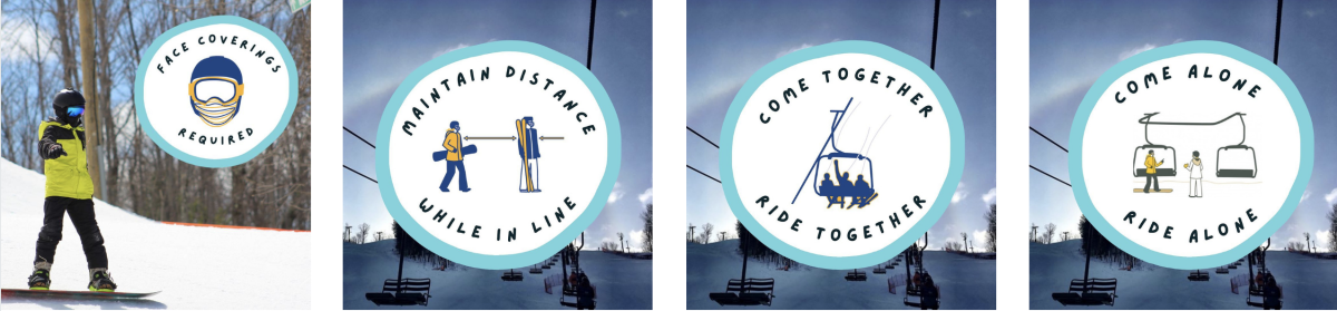 Face masks required. Maintain distance while waiting in line. Come together ride (the chairlift together) Come alone, ride alone.