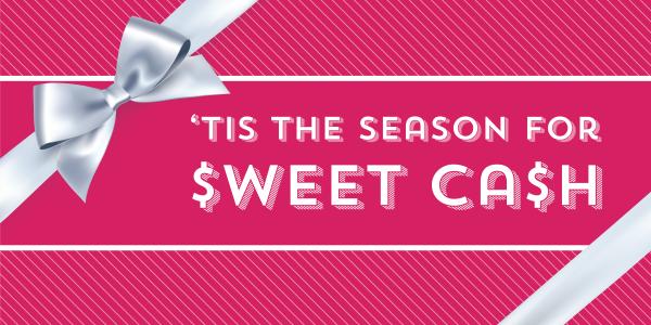 'Tis the Season for Sweet Cash