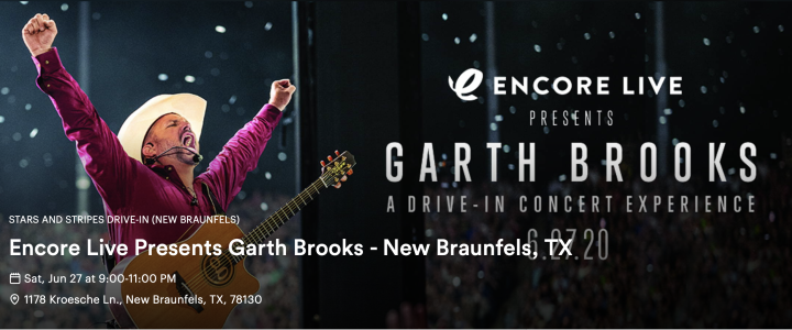 A photo of Garth Brooks on stage with his guitar reads Encore Live Presents Garth Brooks, A Drive-In Concert Experience