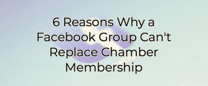 6 reasons why a facebook group can't replace a chamber membership