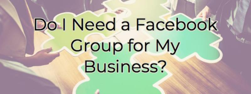 Do i need a facebook group for my business