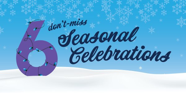 6 Don't-Miss Seasonal Celebrations