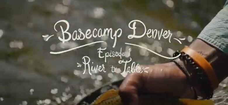 Basecamp Denver, Episode 1: River to Table