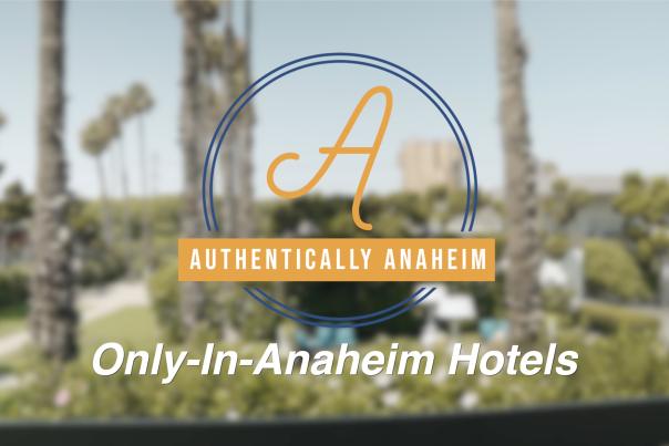 Authentically Anaheim: Only-In-Anaheim Hotels