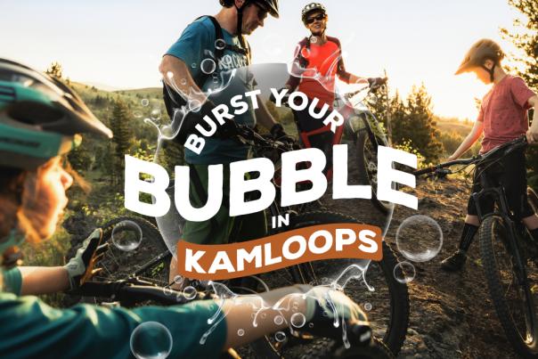 Burst Your Bubble in Kamloops