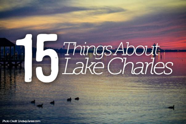 15 Things about Lake Charles Blog