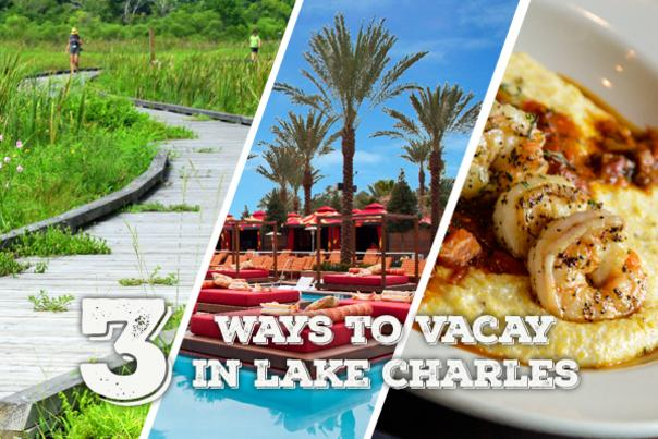 3 Ways to Vacay in Lake Charles