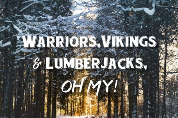 Warriors, Vikings and Lumberjacks