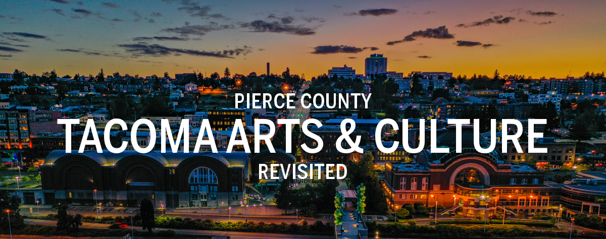 Pierce County Tacoma Arts and Culture Revisited