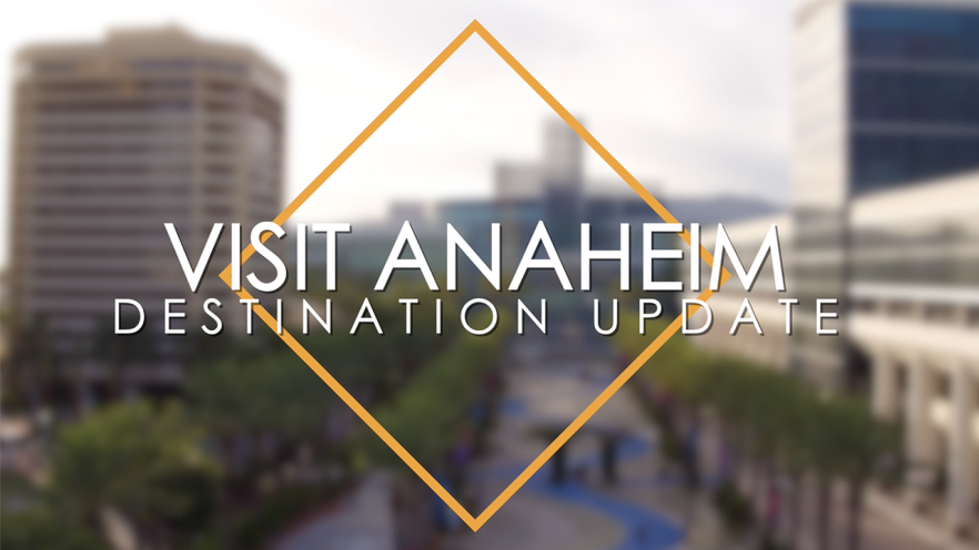 Visit Anaheim Destination Updates