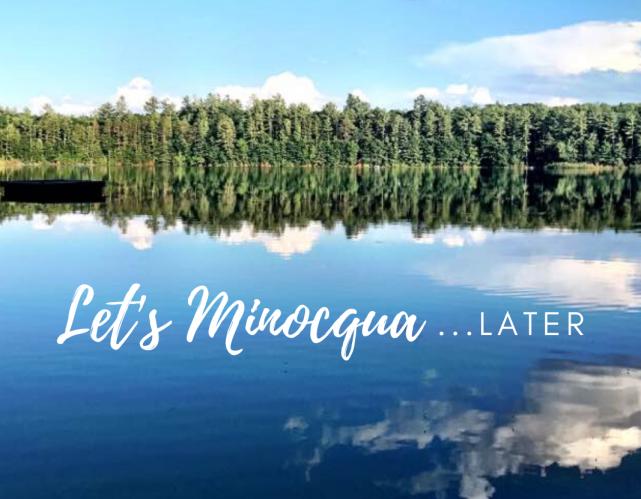 Let's Minocqua Later