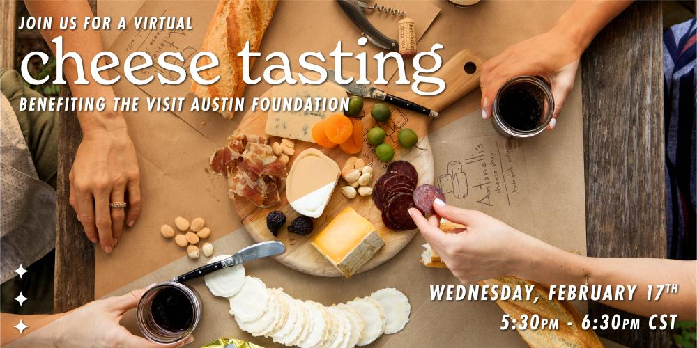 Photo of people's hands with wine and cheese tasting board description reads Join us for a virtual cheese tasting benefitting visit austin foundation wednesday February 17 5 50 pm to 6 30 pm cst