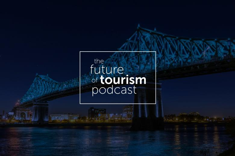 Episode 16: The Future of Tourism featuring Emmanuelle Legault