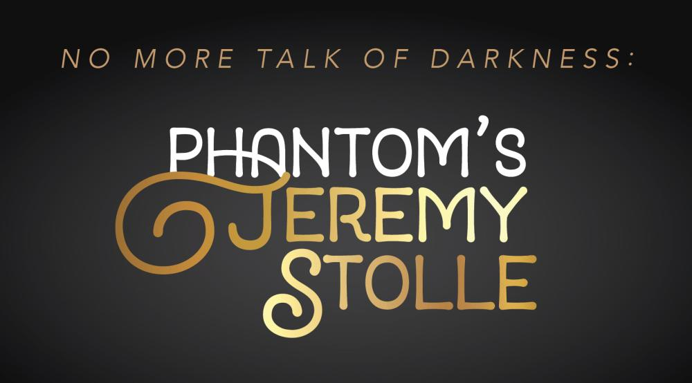 No More Talk of Darkness - Phantom's Jeremy Stolle