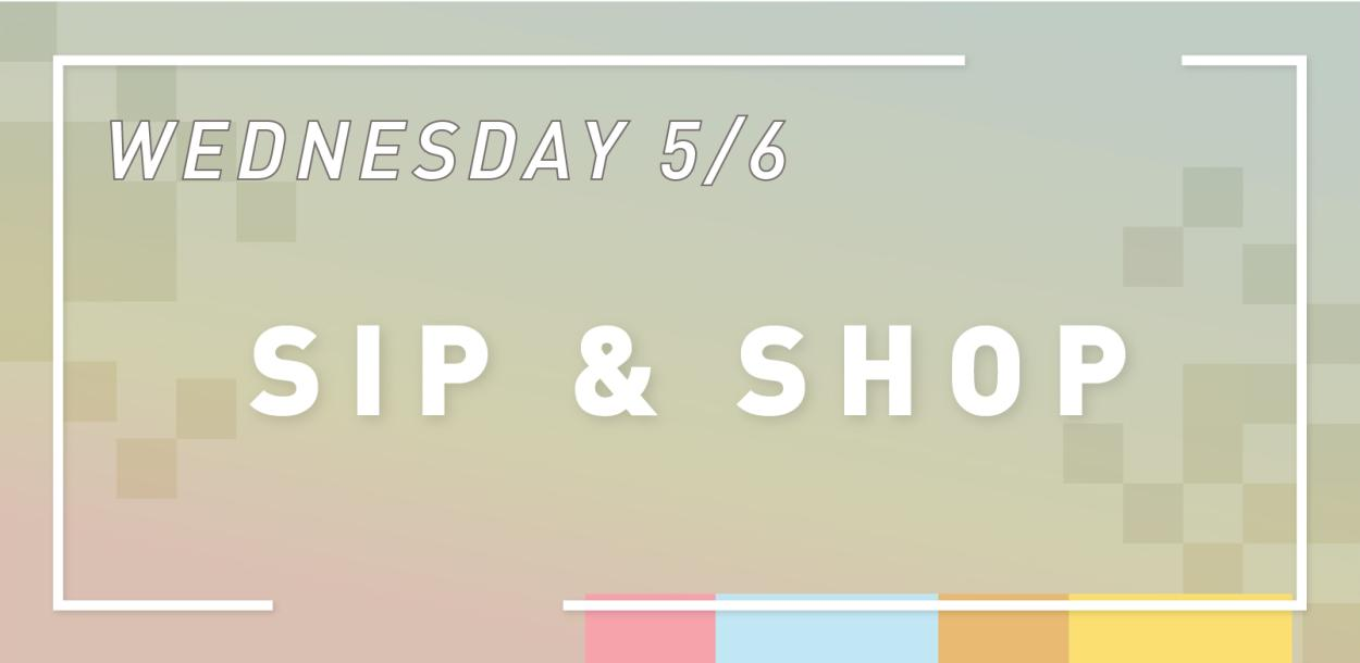 Wednesday May sixth Sip and Shop Austin Texas