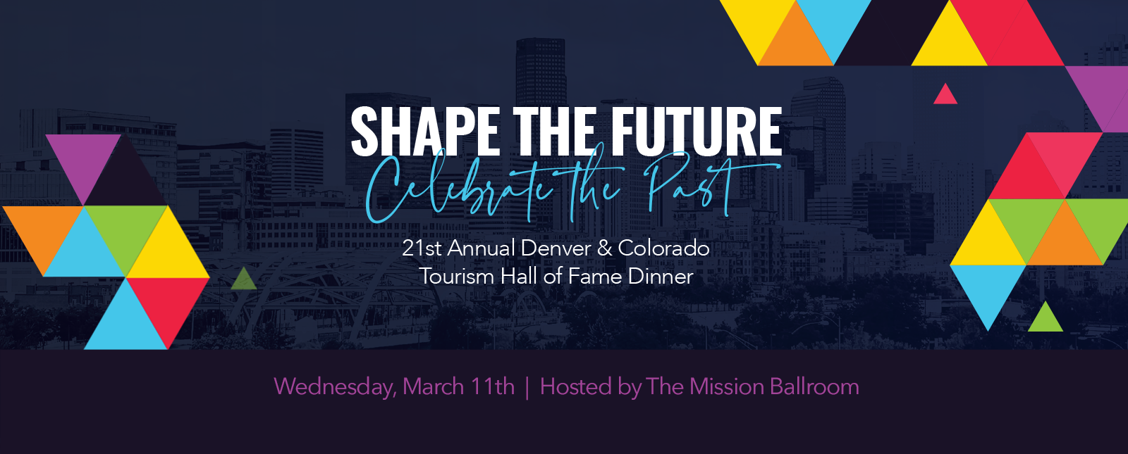 Shape the future, celebrate the past - 21st annual Denver and Colorado Tourism Hall of Fame Dinner - Wednesday, March 11th at The Mission Ballroom