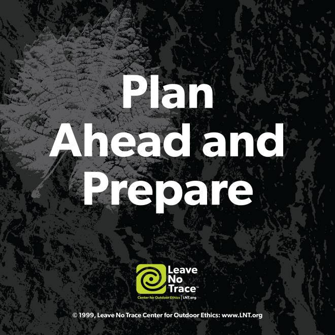 Leave No Trace - Plan Ahead and Prepare