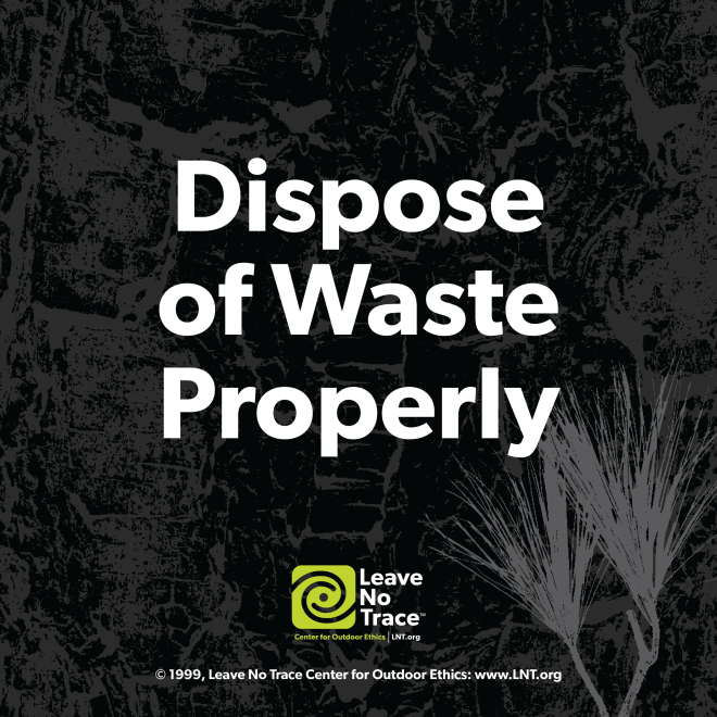 Leave No Trace - Dispose of Waste Properly