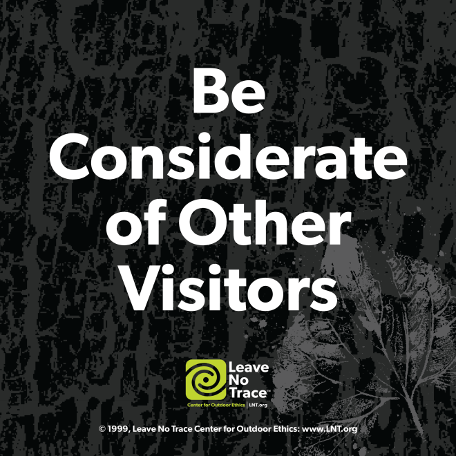 Leave No Trace - Be Considerate of Other Visitors