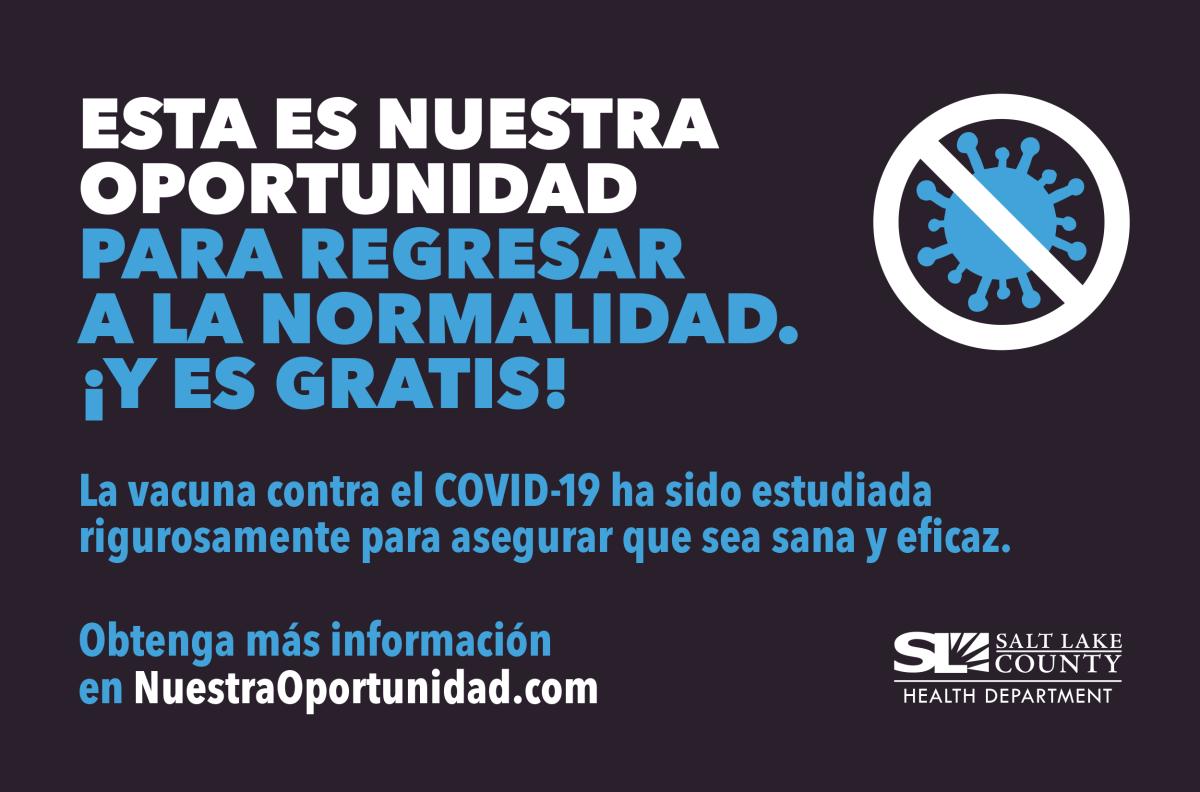 Esta es nuestra oportunidad para regresar a la normalidad. !Y es gratis! La vacuna contra el COVID-19 ha sido estudiada rigurosamente para asegurar que sea sana y eficaz. Obtenga mas informacion en NuestraOportunidad.com
