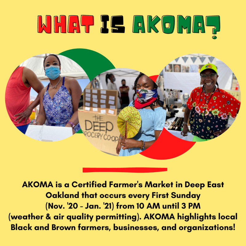 "Market flier that reads"" AKOMA is a Certified Farmer's Market in deep east Oakland that occurs every first Sunday in November- January"